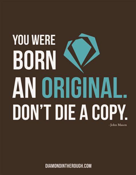 you were born an original quot you were born an original don t die a copy quot
