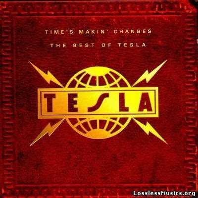 Tesla What You Give Album Time S Makin Changes The Best Of Tesla Tesla Mp3 Buy