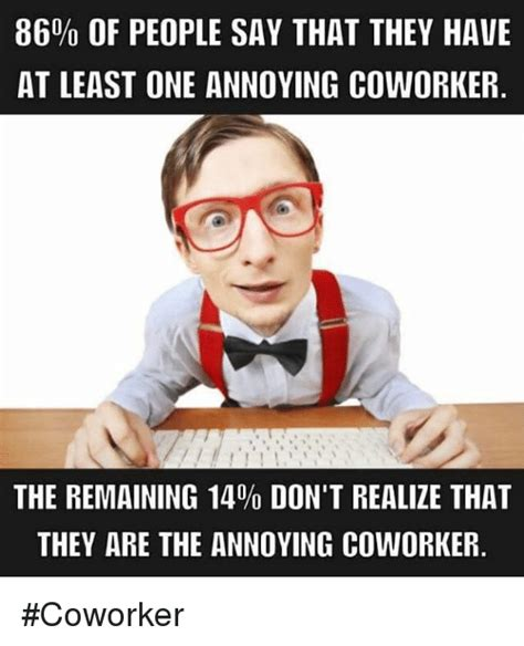 Annoying Coworker Meme - search annoying coworker memes on me me