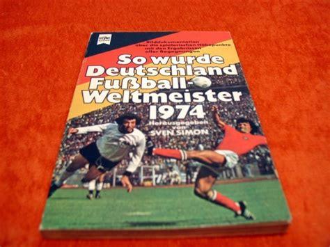 wann wurde deutschland weltmeister so wurde deutschland fu 223 weltmeister 1974 bei shop