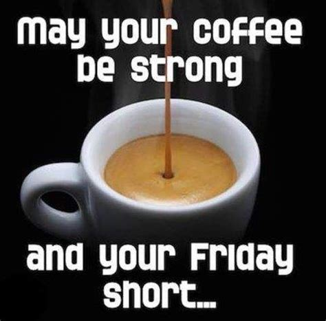 Friday Coffee Meme - coffee strong and friday short pictures photos and images for facebook tumblr pinterest and