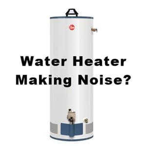 is your water heater making noise here s what to do