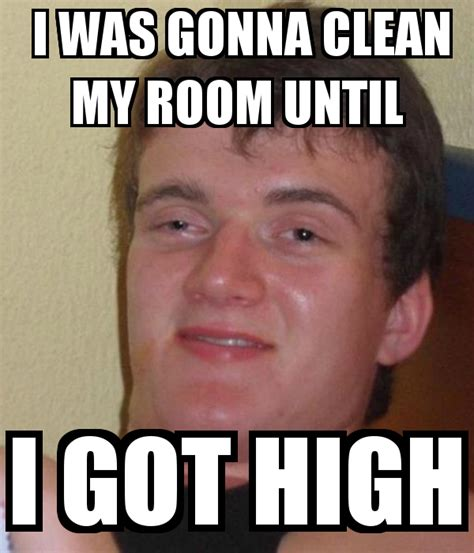 i was gonna clean my room until i got high i was gonna clean my room until i got high keep calm and carry on image generator