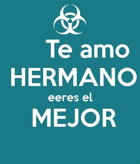 Imagenes Te Amo Hermano | te amo hermano eeres el mejor poster juanma keep calm