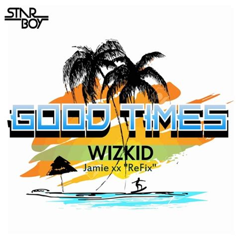 Download Wizkid Good Times Jamie Xx Refix Naijavibes | wizkid good times jamie xx refix latest naija