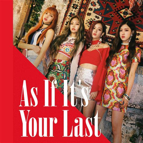 Blackpink As If | blackpink 마지막처럼 as if it s your last lyrics genius