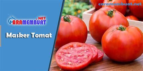 membuat masker tomat  kesehatan wajah  membuat