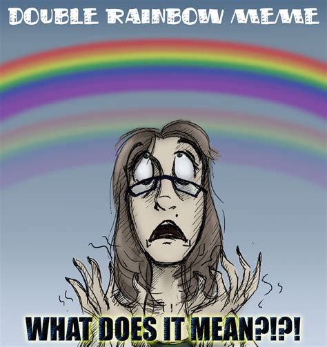 Double Rainbow Meme - double rainbow meme by expression on deviantart