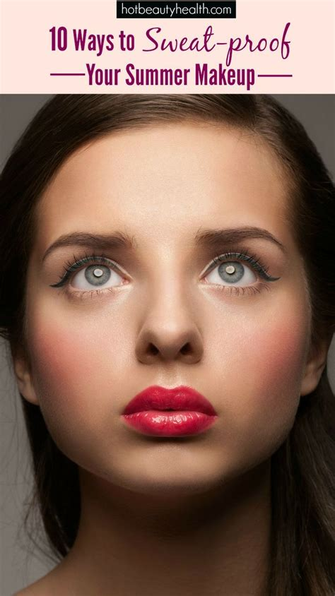 Summerproof Your Makeup Look by 10 Ways To Sweat Proof Your Summer Makeup Look