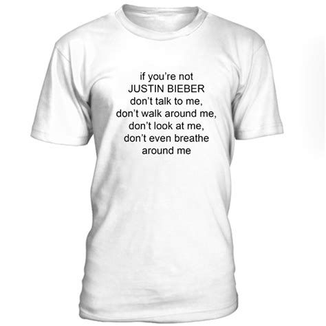Tshirt I Want Justin Bieber To Me if you re not justin bieber dont talk to me tshirt