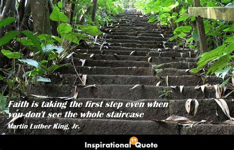 Martin Luther King, Jr. - Faith is taking the first step ...