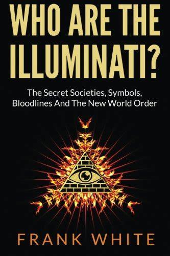 secret societies illuminati who are the illuminati the secret societies symbols