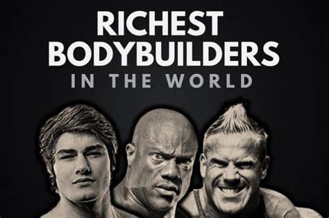 the top 20 richest bodybuilders in the world 2017 wealthy gorilla