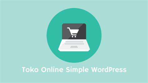 membuat website toko online sederhana cara membuat website toko online wordpress