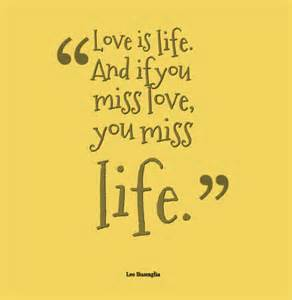 Love Is Life Quotes by Gallery For Gt Love Is Life And If You Miss Love You Miss Life