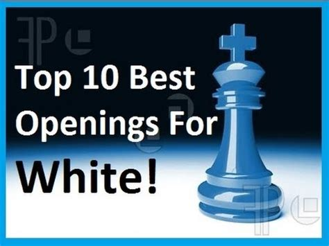 best openings in chess top 10 best chess openings for white chess statistics