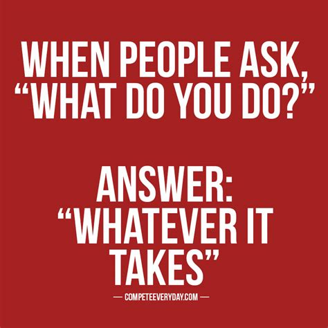 Takes Work by When Ask Quot What Do You Do Quot Answer Quot Whatever It