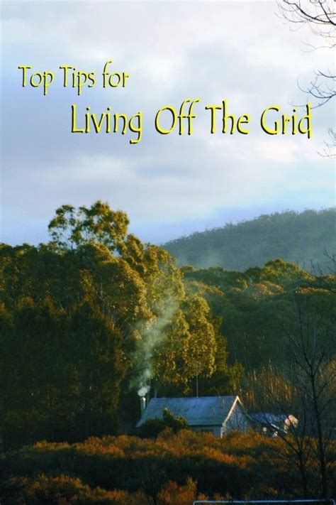 off grid living ideas top tips for living off the grid sun keep going and off