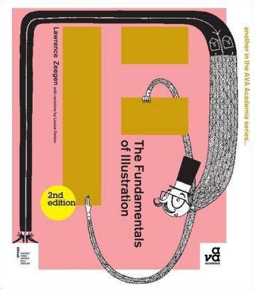 the fundamentals of illustration 2940411484 the fundamentals of illustration second edition edition 2 by lawrence zeegen 9782940411481
