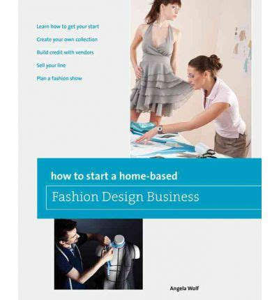 Home Based Fashion Design Business | how to start a home based fashion design business angela wolf 9780762778775