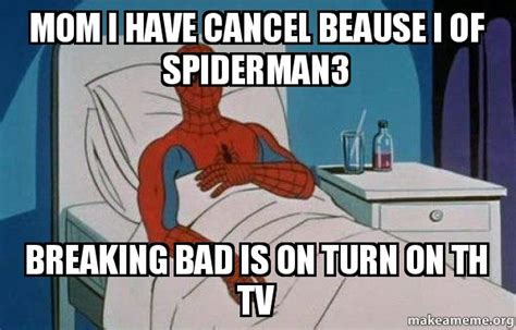 Spiderman Cancer Meme Generator - mom i have cancel beause i of spiderman3 breaking bad is
