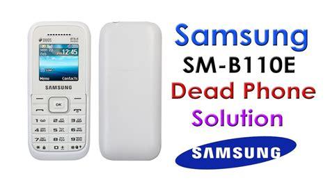 samsung b110e dead solution samsung sm b110e dead phone solution