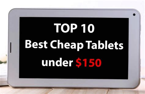 best budget android tablet top 10 best cheap tablets 150 technology can be accessible