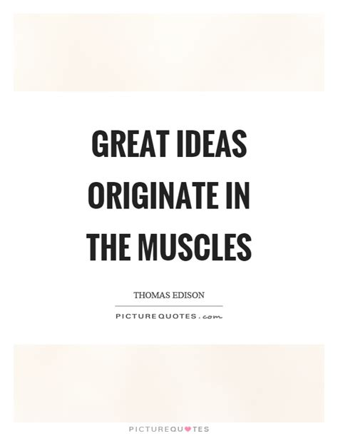 great themes quotes great ideas originate in the muscles picture quotes