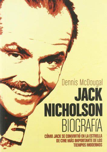biografia peque leer blog jack nicholson biograf 205 a mcdougal dennis sinopsis del libro rese 241 as criticas opiniones