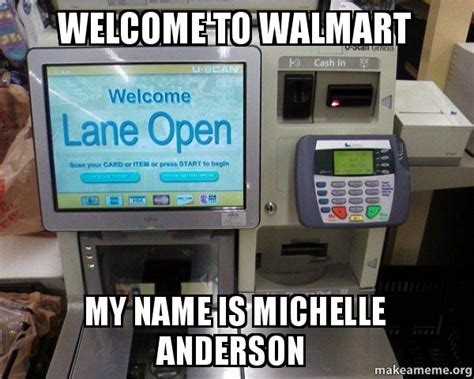 Self Checkout Meme - welcome to walmart my name is michelle anderson self