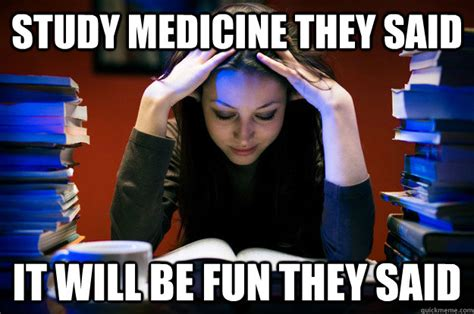 Medicine Meme - study medicine they said it will be fun they said