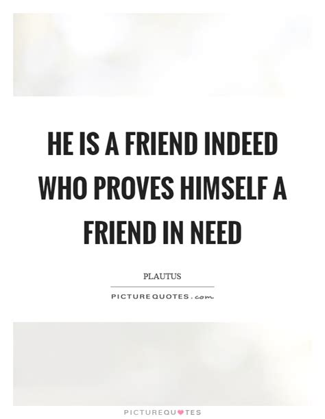 A Friend In Need Is A Friend Indeed Sle Essay by Proves Quotes Proves Sayings Proves Picture Quotes