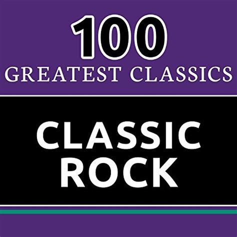 Top 20 Classic by 100 Greatest Classics Classic Rock The Best Classic