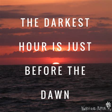 darkest hour before dawn the darkest hour is just before the dawn quotes