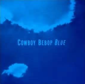 blue ending song cowboy bebop cowboy bebop ost iii blue blue
