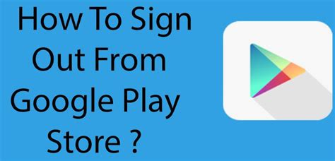 Play Store Without Sign In How To Sign Out Logout Of Play Store Account In