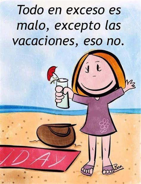 imagenes que digan bienvenidas vacaciones el exceso de vacaciones es bueno