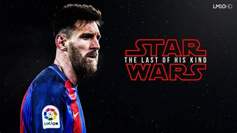 film dokumenter lionel messi lionel messi the last of his kind a star wars movie hd