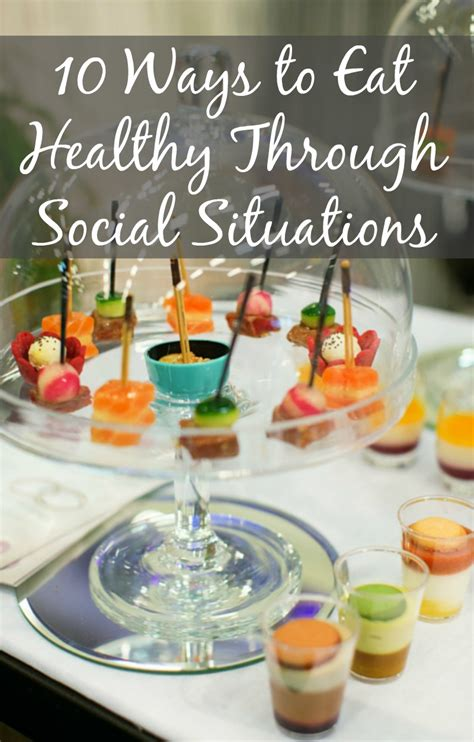 10 Ways To Eat More Healthy by 10 Ways To Eat Healthy Through Social Situations