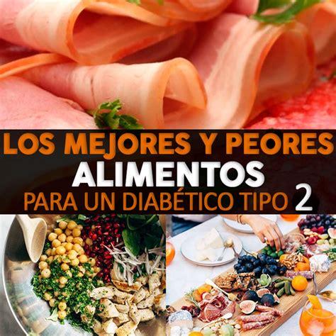 alimentos saludables para diabeticos tipo 2 los mejores y peores alimentos para un diab 233 tico tipo 2