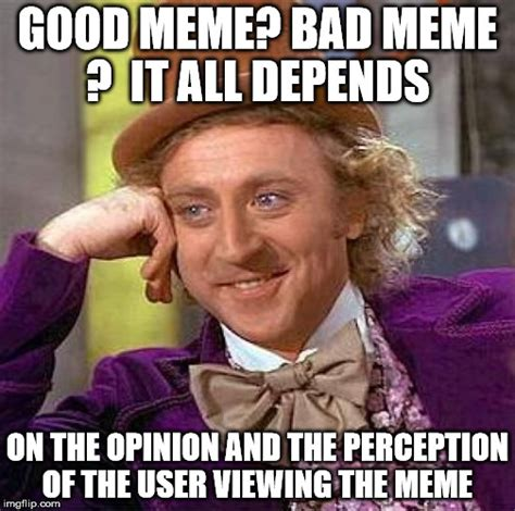 Depends Meme - good or bad memes imgflip