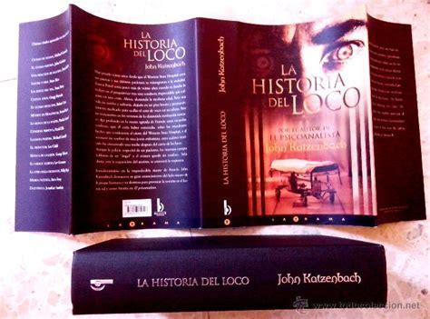 historia del loco libro la historia del loco john katzenbach tapa dura comprar libros de terror misterio y polic 237 aco