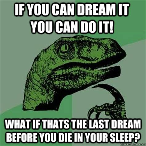 In Your Dreams Meme - funny memes if you can dream it you can achieve it
