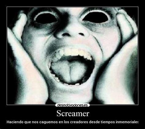 Is A Screamer by Screamer Consejos Para Evitarlos Taringa