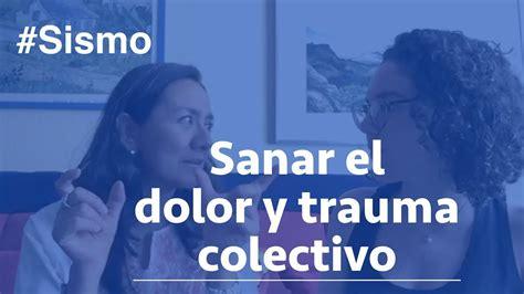 sanar el trauma sanar el dolor y trauma colectivo sismo con laura calder 243 n de la barca youtube