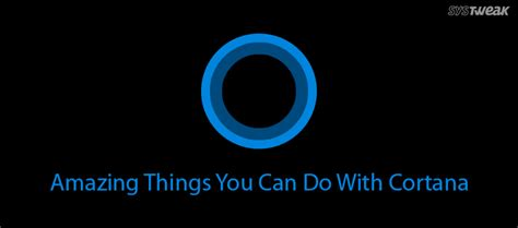 15 things you can do with cortana on windows 10 how to geek microsoft s cortana 7 amazing things you can do with cortana