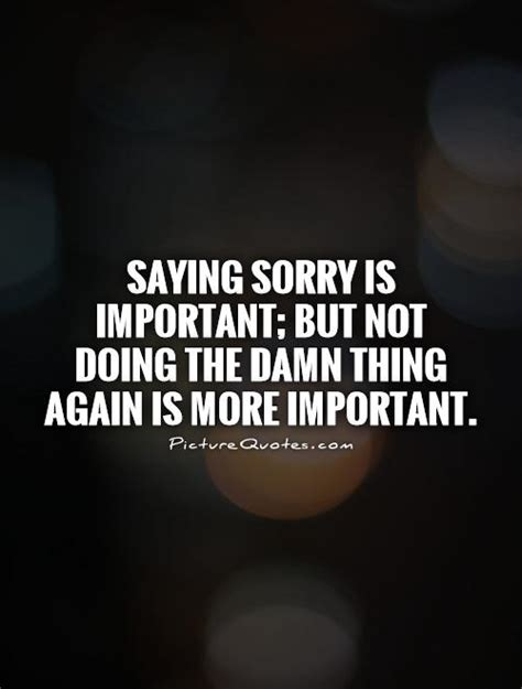 sorry quotes saying sorry is important but not doing the damn thing
