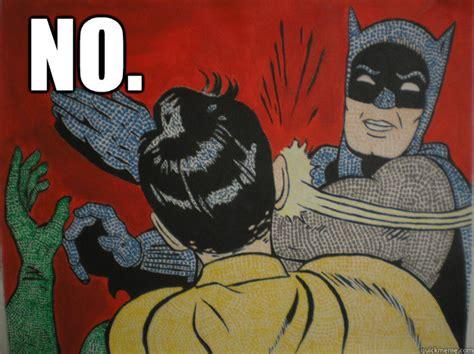 No Your Meme - no batman says no quickmeme