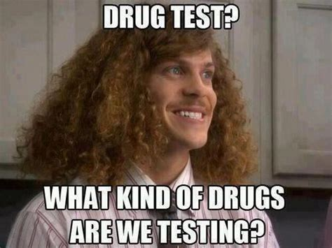 Drug Test Meme - blake from workaholics quot what kind of drugs are we testing