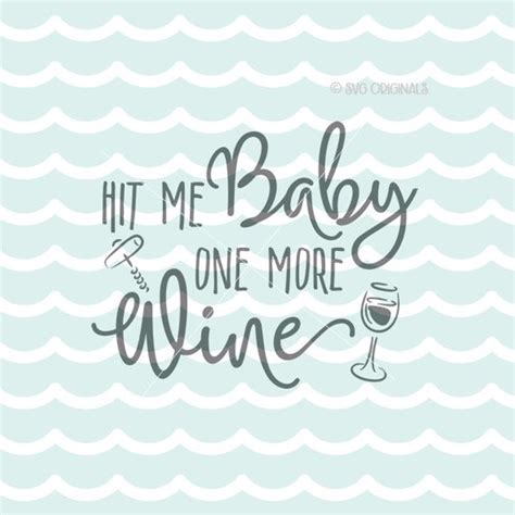 wine glass sayings svg hit me baby one more wine svg wine svg cricut explore and